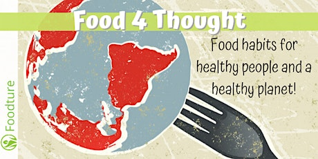 Food 4 Thought - Food habits for healthy people and a healthy planet! tickets