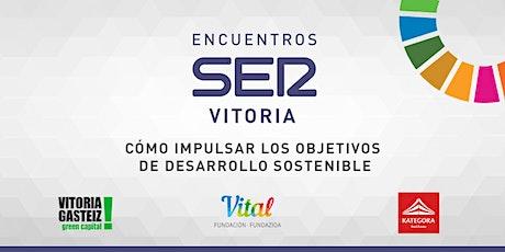Encuentros SER Vitoria: Cómo impulsar los Objetivos de Desarrollo Sostenible entradas
