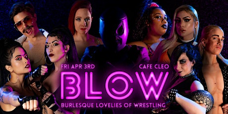 BLOW: Burlesque Lovelies of Wrestling, Fri Apr 3rd at Cafe Cleo tickets