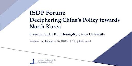 ISDP Forum: Deciphering China's Policy towards North Korea