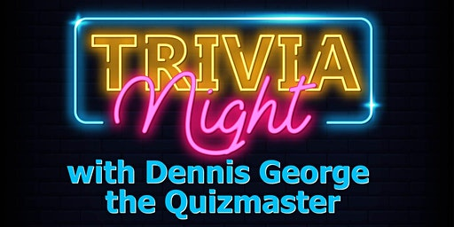 Trivia Night with Dennis George the Quizmaster