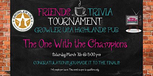 Friends Trivia Tournament: FINALS at Growler USA Highlands Pub