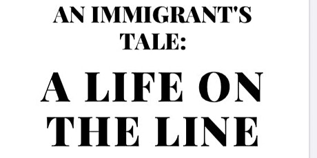 An Immigrant's Tale: A life On The Line  tickets