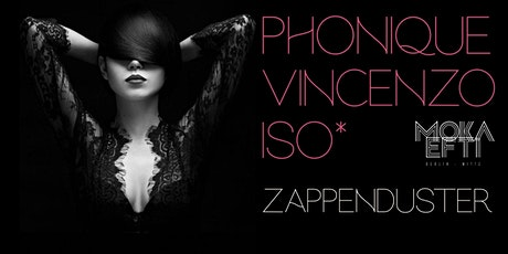 ZAPPENDUSTER @ MOKA EFTI BAR with Phonique, Vincenzo & ISO* tickets