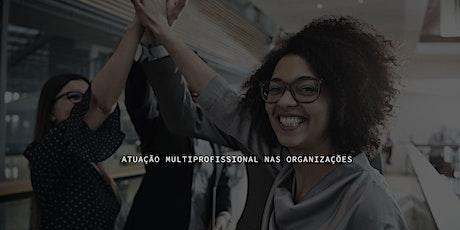 ATUAÇÃO MULTIPROFISSIONAL NAS ORGANIZAÇÕES ingressos