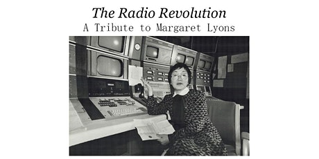The Radio Revolution - A Virtual Tribute to Margaret Lyons tickets