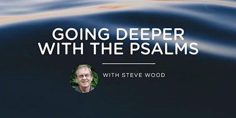 GOING DEEPER WITH THE PSALMS with Steve Wood tickets