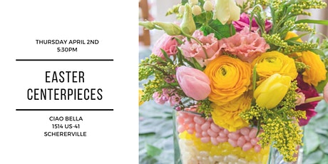 Easter Centerpieces at Ciao Bella tickets