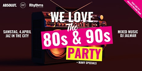 We love the 80s & 90s Party – Samstag 4.April ab 22 Uhr – Jaz in the City tickets