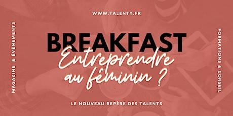 """Breakfast """"Entreprendre au féminin ?"""" - TALENTY.fr billets"""