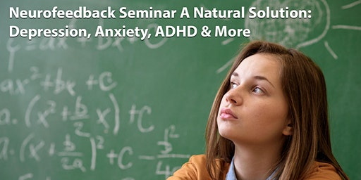 Neurofeedback Seminar A Natural Solution: Depression, Anxiety, ADHD & More