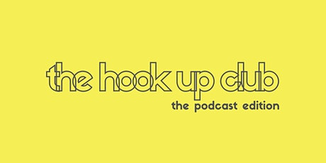 The Hook Up Club: The Podcast Edition tickets