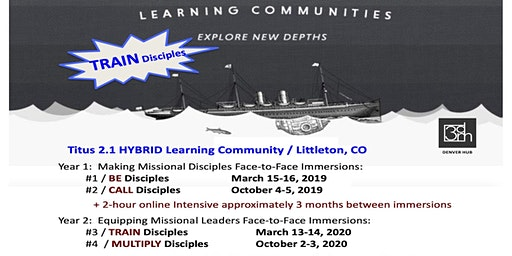 Titus 2.1 HYBRID Learning Community / Immersion #3: TRAIN Disciples