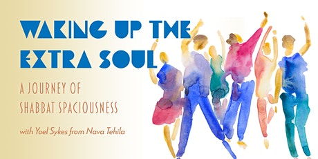 Waking up the Extra Soul: A Journey into Shabbat Spaciousness tickets