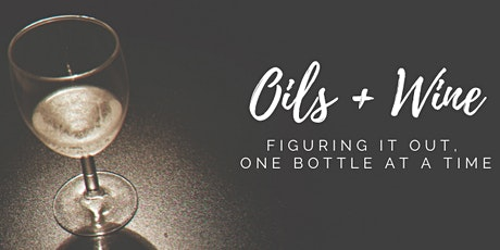 Oils & Wine: Figuring it out, one bottle at a time tickets