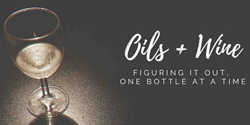 Oils & Wine: Figuring it out, one bottle at a time