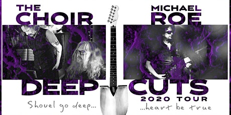 New date! The Choir feat. Michael Roe - Deep Cuts 2020 Tour tickets