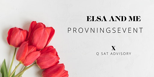 ELSA AND ME Provningsevent x Q Sat Advisory