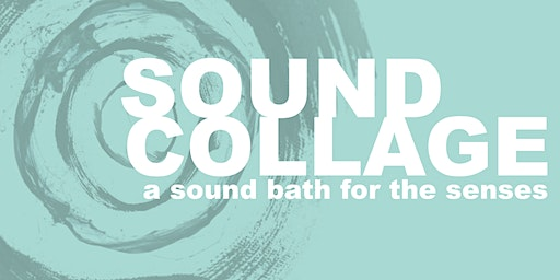 Sound Collage, A Sound Bath for the Senses