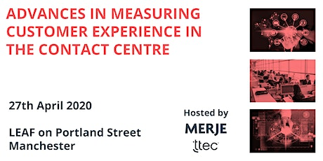 Postponed : Advances in measuring Customer Experience in the Contact Centre tickets