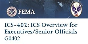 G0402 - ICS-402 - Incident Command System (ICS) Overview for Executives and Senior Officials - (JT)