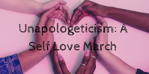 Unapologeticism: A Self Love March
