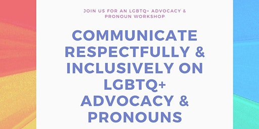 Communicate Respectfully & Inclusively on LGBTQ+  Advocacy & Pronouns