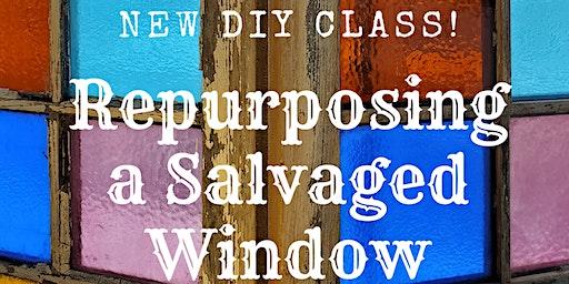 Re-purposing a Salvaged Window