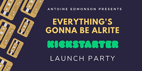 Everything's Gonna Be Alrite Kickstarter Launch Party tickets