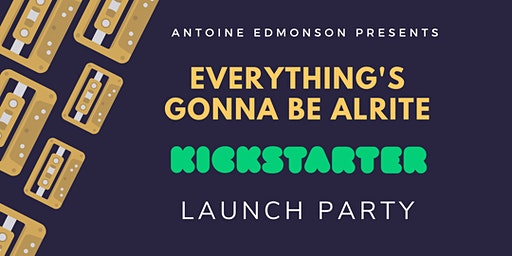 Everything's Gonna Be Alrite Kickstarter Launch Party