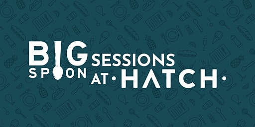 Big Spoon Sessions at Hatch Kitchen