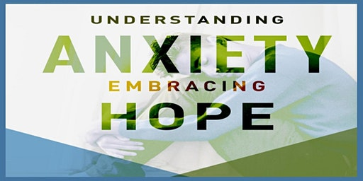 Understanding Anxiety and Embracing Hope Workshop