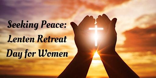 Seeking Peace: A Lenten Retreat Day for Catholic Women