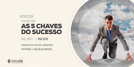 [RIO DE JANEIRO/RJ] Palestra Gratuita - AS 5 CHAVES DO SUCESSO ingressos