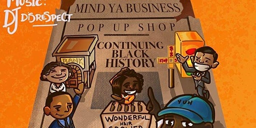 Mind Ya Business Pop Up Shop- Continuing Black History