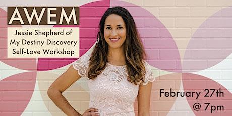 AWEM February + Jessie Shepherd of My Destiny Discovery (Self-Love Workshop) tickets
