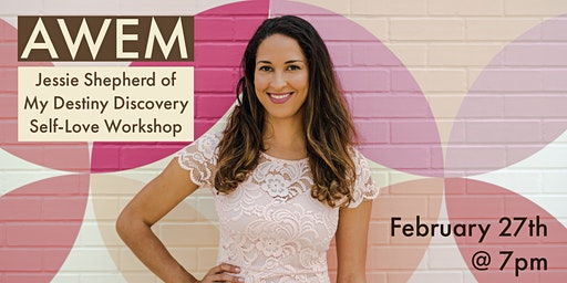 AWEM February + Jessie Shepherd of My Destiny Discovery (Self-Love Workshop)