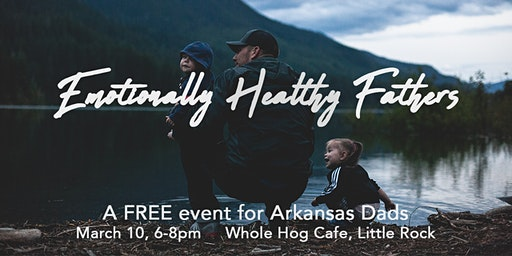 Emotionally Healthy Fathers, presented by Arkansas Better Dads and The CALL
