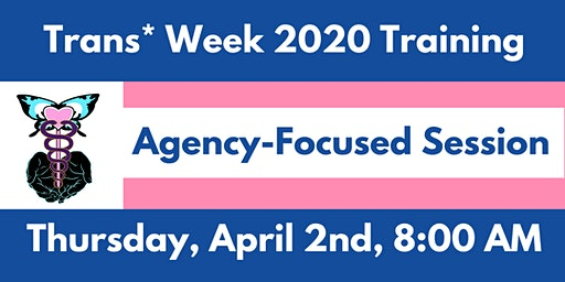 Trans* Week 2020 Training: Agency-Focused Session