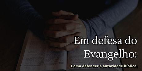 Em defesa do Evangelho: Como defender a autoridade bíblica ingressos