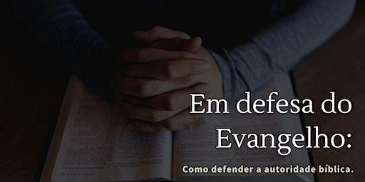 Em defesa do Evangelho: Como defender a autoridade bíblica