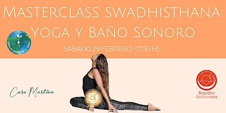 Masterclass Swadhisthana: Yoga y Baño Sonoro entradas