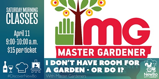 Saturday Morning Class: I Don't Have Room for a Garden?