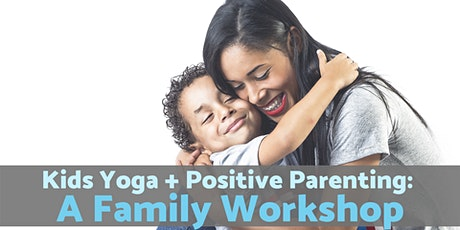 Kids Yoga and Positive Parenting: A Workshop for Families tickets