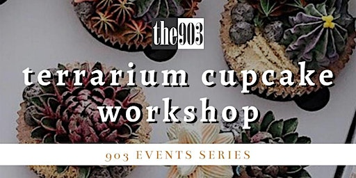 Terrarium Cupcake Workshop | 903 Events Series