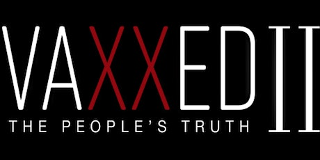 VAXXED II - The People's Truth tickets