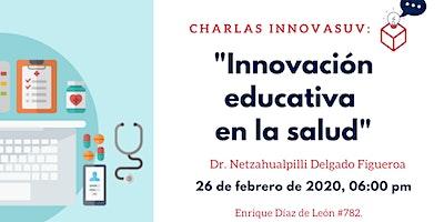 """Charla Innovasuv: """"Innovación Educativa en la Salud"""""""