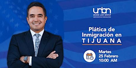 Plática de Inmigración en Tijuana - Cómo emigrar a USA entradas
