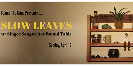 SLOW  LEAVES w/ SINGER SONGWRITER ROUND TABLE tickets