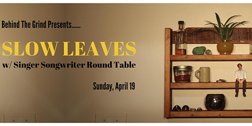 SLOW  LEAVES w/ SINGER SONGWRITER ROUND TABLE